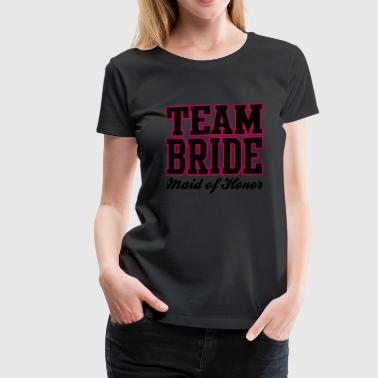 Best Man Maid Of Honor TEAM BRIDE: Maid of Honor - Women's Premium T-Shirt