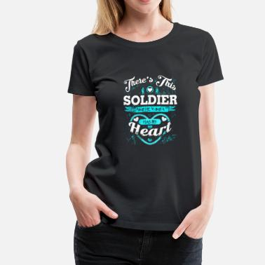 My Son My Hero My Heart There's this Soldier - He kind a has my heart - Women's Premium T-Shirt