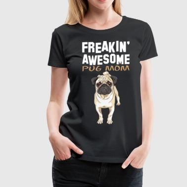 Freaking Awesome Pug Mom - Women's Premium T-Shirt