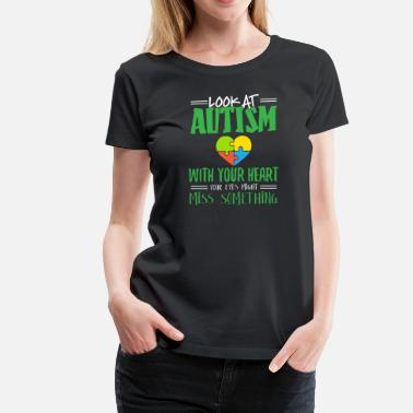 Children With Autism Look At Autism With Your Heart - Women's Premium T-Shirt