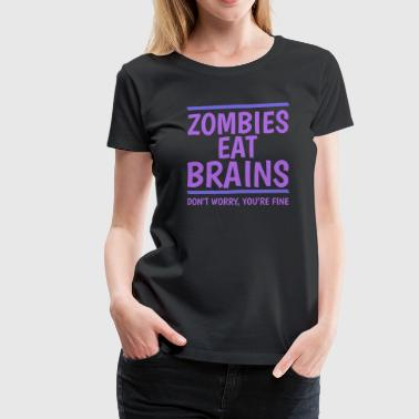 Fuck You Internet Zombies Eat Brains - Women's Premium T-Shirt