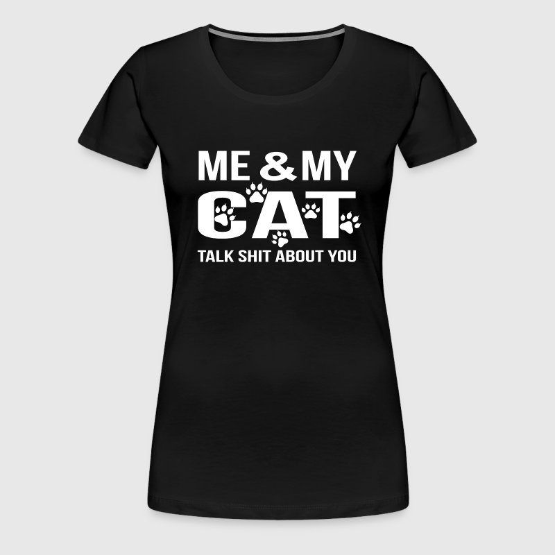 Cat lover - Me & my cat talk shit about you - Women's Premium T-Shirt