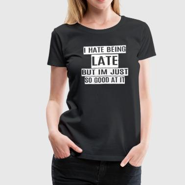 I hate being late but... - Women's Premium T-Shirt