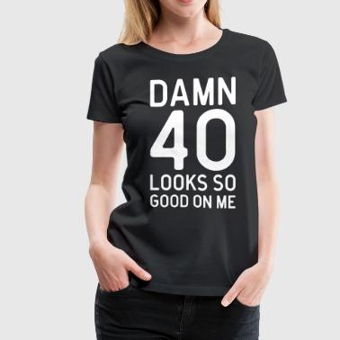 40s Quotes 40 Looks Good Birthday Quote - Women's Premium T-Shirt