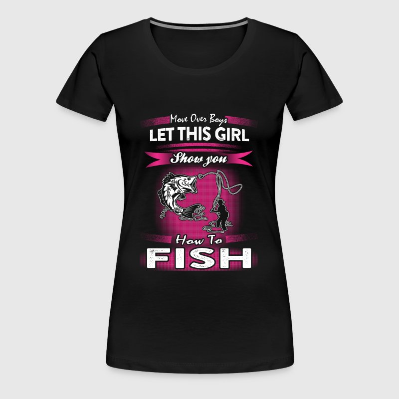 Fishermen - Let this girl show you how to fish tee - Women's Premium T-Shirt