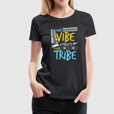 Your Vibe Attracts Your Tribe - Women's Premium T-Shirt