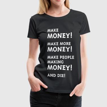 Making Money Make Money! Make More Money! - Women's Premium T-Shirt