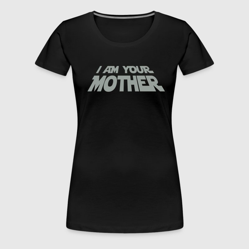 I am your Mother - Women's Premium T-Shirt