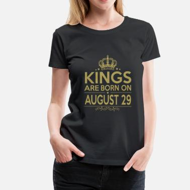 August 29 Kings are born on August 29 - Women's Premium T-Shirt