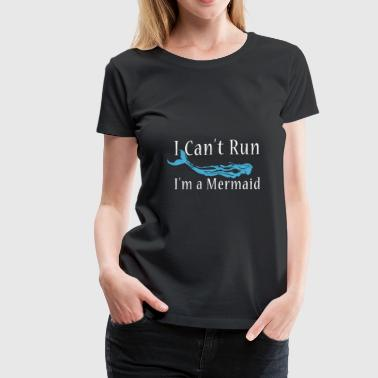 Newton Running Apparel i can't run i'm a mermaid - Women's Premium T-Shirt