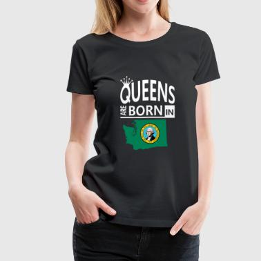 State Pride Washington State Born Queens- Cool Pride Lady Gift - Women's Premium T-Shirt