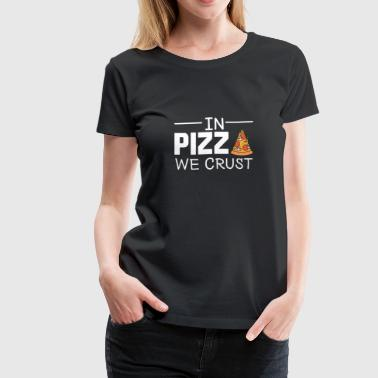 Pepperoni Quotes In Pizza We Crust - Pizza Quote Shirt funny gift - Women's Premium T-Shirt