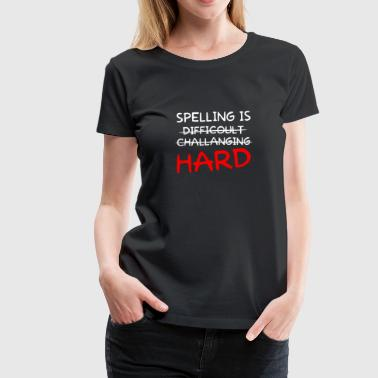 SPELLING IS HARD - Women's Premium T-Shirt