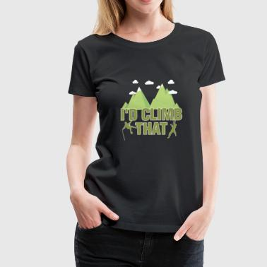 I'D Climb That Rock Climbing - Women's Premium T-Shirt