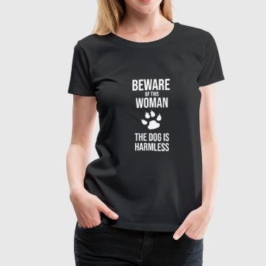 Woman Beware of this Woman Dog is Harmless - Women's Premium T-Shirt
