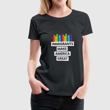 America Political Immigrants Make America Great - Women's Premium T-Shirt