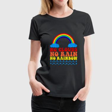 No Clouds No Rain No Rainbow quote gift - Women's Premium T-Shirt