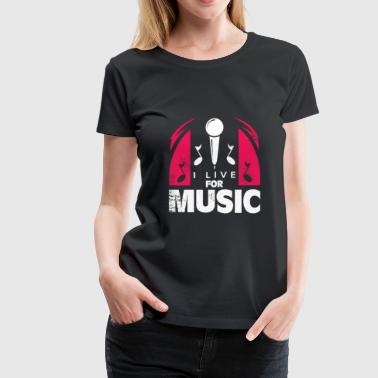 I Live for Music gift for singers in the shower - Women's Premium T-Shirt