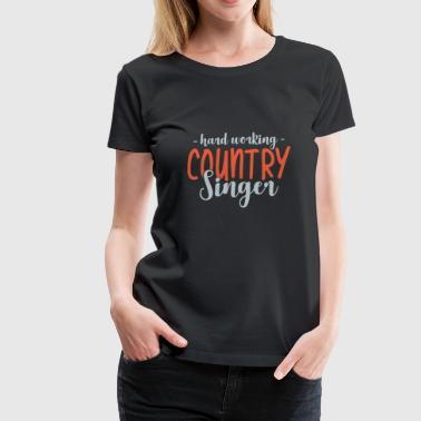 Hard Working Country Singer uncle gift father - Women's Premium T-Shirt