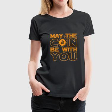 May The Coin Be With You | Bitcoin BTC - Women's Premium T-Shirt