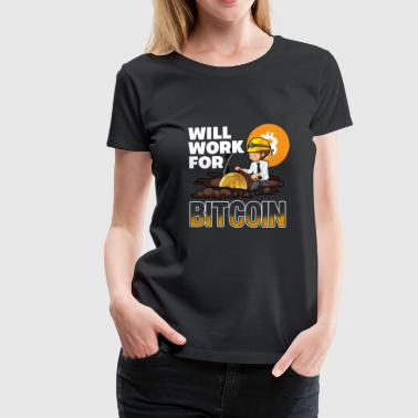 Will Work For Bitcoin - Women's Premium T-Shirt