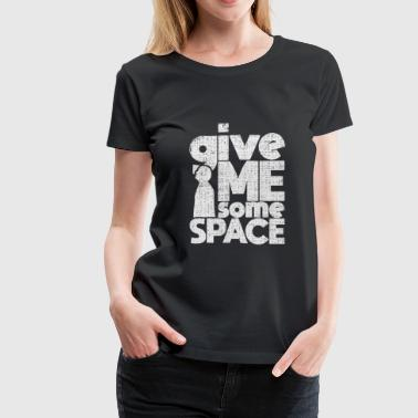 Give me some Space quote astronomy gift - Women's Premium T-Shirt