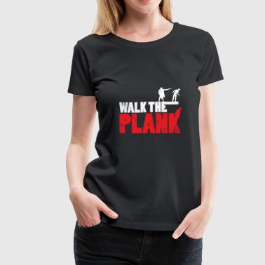 Walk the Plank Pirate quote gift christmas - Women's Premium T-Shirt