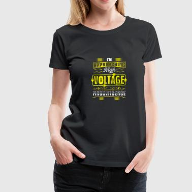 High Voltage Approaching high voltage gift - Women's Premium T-Shirt