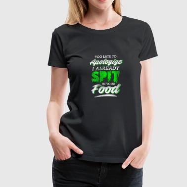 Awesome Bartender Too late to apologize I already spit in your food gift - Women's Premium T-Shirt