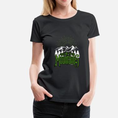 Funny Hiking Take me to the mountains gift - Women's Premium T-Shirt