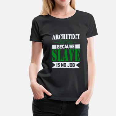 Architects Architect Slave - Women's Premium T-Shirt