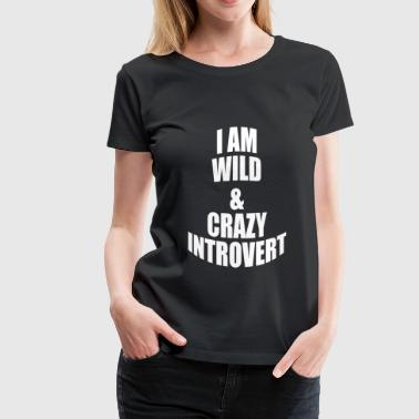 WILD AND CRAZY INTROVERT - Women's Premium T-Shirt