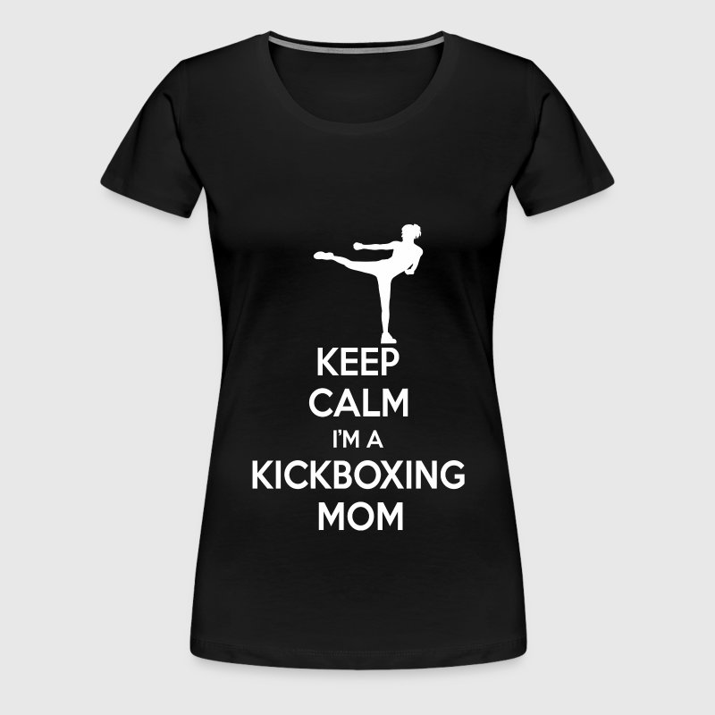 Keep Calm I'm A Kickboxing Mom - Women's Premium T-Shirt