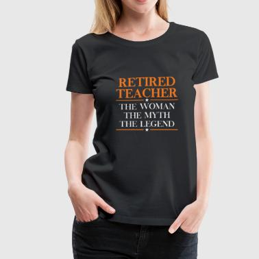 Retired teacher - The woman is the myth the legend - Women's Premium T-Shirt