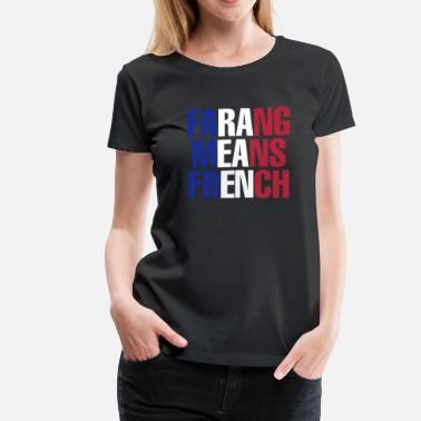 Falang FARANG MEANS FRENCH - Women's Premium T-Shirt