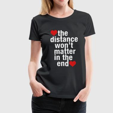 the_distance_won't_matter in the end - Women's Premium T-Shirt