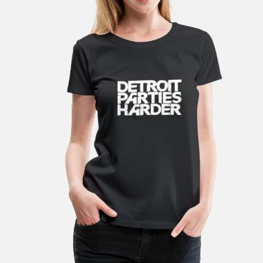 Detroit Parties Harder Detroit Parties Harder - Women's Premium T-Shirt