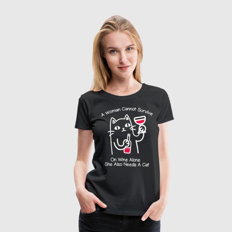 a woman cannot survive on wine alone she also need - Women's Premium T-Shirt