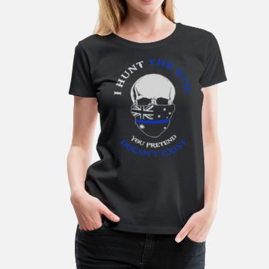 Line I hunt the evil you pretend doesn t exist Thin Blu - Women's Premium T-Shirt