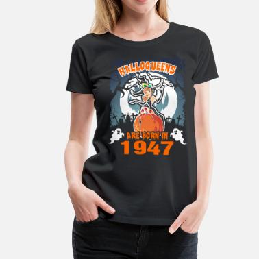 Angry Born In Halloqueens Are Born In 1947 - Women's Premium T-Shirt