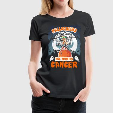 Halloqueens Are Born As Cancer - Women's Premium T-Shirt