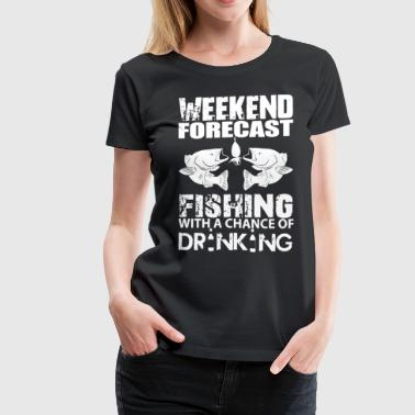 Weekend Forecast Fishing Shirt - Women's Premium T-Shirt