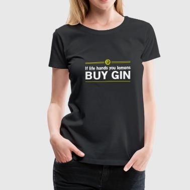 When life hands you lemons buy gin - Women's Premium T-Shirt