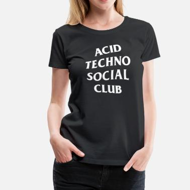 Acid Techno Acid Techno Social Club - Women's Premium T-Shirt