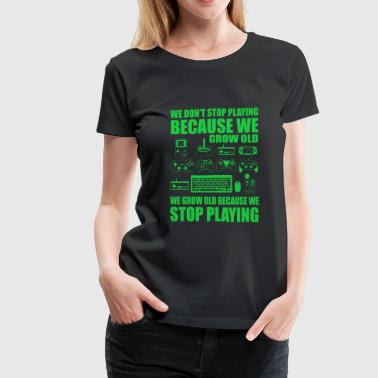 Gamer - We grow old because we stop playing - Women's Premium T-Shirt