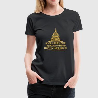 TRUMP - Power of Stupid People in Large Groups - Women's Premium T-Shirt