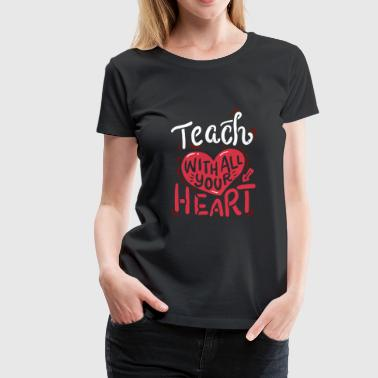 Funny Teacher School Teach With All Your Heart - Women's Premium T-Shirt