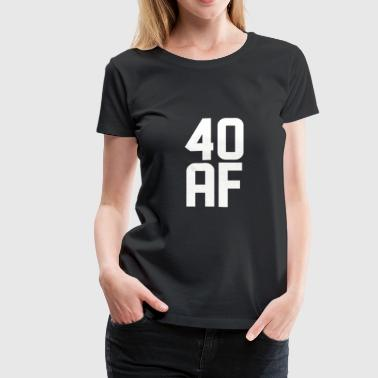40 Af 40 AF Years Old - Women's Premium T-Shirt