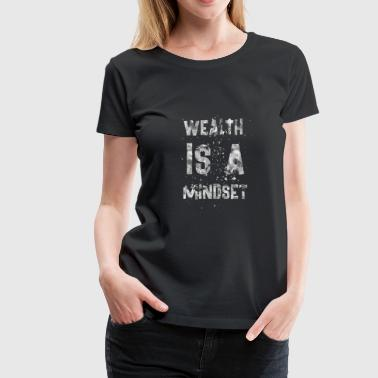 Wealth Quotes Wealth is a mindset - Women's Premium T-Shirt