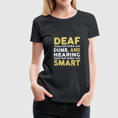 Deaf Dogs Deaf - Hearing does not make you smart - Women's Premium T-Shirt